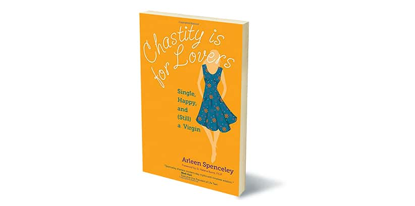 Chastity is for Lovers: Happy, Single and (Still) A Virgin by Arleen Spencely